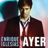 Ayer - Enrique Iglesias